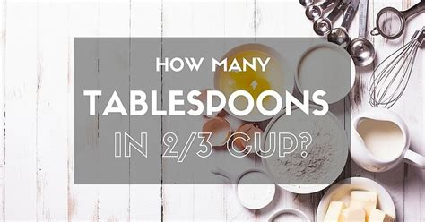 How Many Tablespoons In 2/3 Cup? Measuring Precisely